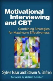Motivational Interviewing and CBT : Combining Strategies for Maximum Effectiveness, Hardback Book