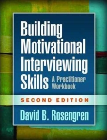 Building Motivational Interviewing Skills : A Practitioner Workbook, Paperback / softback Book