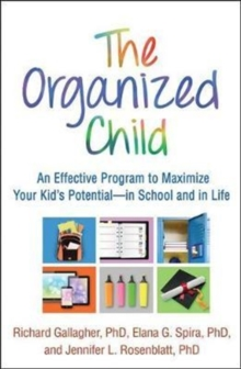 The Organized Child : An Effective Program to Maximize Your Kid's Potential--in School and in Life, Hardback Book
