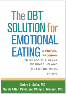 The DBT(R) Solution for Emotional Eating : A Proven Program to Break the Cycle of Bingeing and Out-of-Control Eating, EPUB eBook