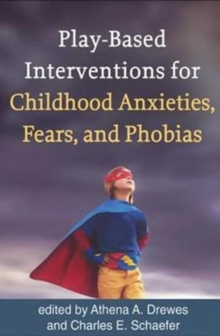 Play-Based Interventions for Childhood Anxieties, Fears, and Phobias, Hardback Book