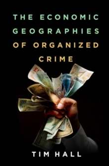The Economic Geographies of Organized Crime, Paperback / softback Book