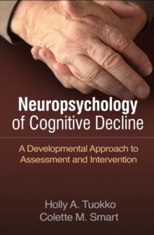 Neuropsychology of Cognitive Decline : A Developmental Approach to Assessment and Intervention`, Hardback Book