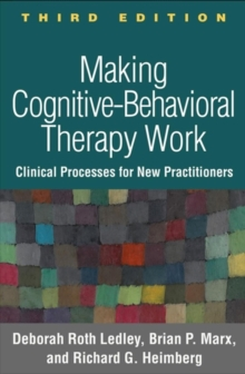 Making Cognitive-Behavioral Therapy Work, Third Edition : Clinical Process for New Practitioners, Hardback Book