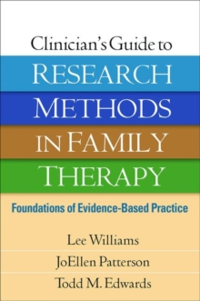 Clinician's Guide to Research Methods in Family Therapy : Foundations of Evidence-Based Practice, Paperback / softback Book