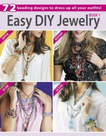 Easy DIY Jewelry : 72 Beading Designs to Dress Up All Your Outfits! Bk.1, Paperback / softback Book