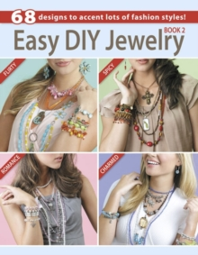 Easy DIY Jewelry : 68 Designs to Accent Lots of Fashion Styles! Bk.2, Paperback / softback Book