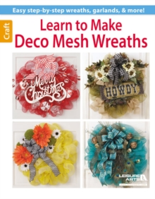 Learn to Make Deco Mesh Wreaths : Easy Step-by-Step Wreaths, Garlands & More!, Paperback / softback Book