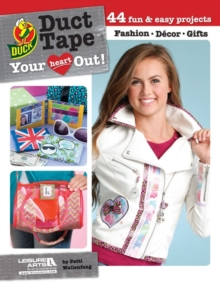 Duct tape your heart out! : 44 Fun & easy projects, Paperback Book