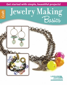 Jewelry Making Basics : Get Started with Simple, Beautiful Projects!, Paperback Book