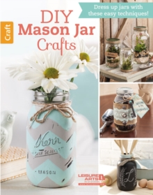 DIY Mason Jar Crafts : Dress Up Jars with These Easy Techniques!, Paperback Book