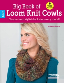 Big Book of Loom Knit Cowls : Choose from Stylish Looks for Every Mood!, Paperback / softback Book
