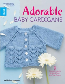 Adorable Baby Cardigans : 9 Quick Projects Knitted from the Top Down, Paperback / softback Book