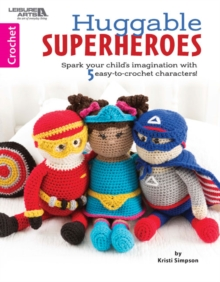 Huggable Super-Heros : Spark your child's imagination with 10 easy-to-crochet characters!, Paperback / softback Book