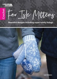 Fair Isle Mittens : Beautiful Designs Including Super Comfy Linings, Paperback / softback Book