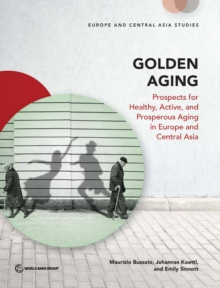 Golden aging : prospects for healthy, active, and prosperous aging in Europe and Central Asia, Paperback / softback Book