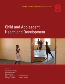 Disease control priorities : Vol. 8: Child adolescent and health development, Paperback / softback Book