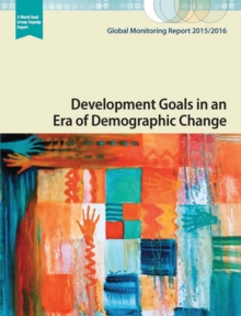 Global monitoring report 2015/2016 : development goals in an era of demographic change, Paperback / softback Book