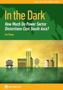 In the Dark : How Much Do Power Sector Distortions Cost South Asia?, Paperback / softback Book