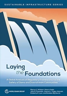 Laying the foundations : a global analysis of regulatory frameworks for the safety of dams and downstream communities, Paperback / softback Book