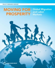 Moving for Prosperity : Global Migration and Labor Markets, Paperback / softback Book