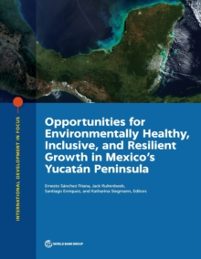 Opportunities for environmentally healthy, inclusive, and resilient growth in Mexico's Yucatan Peninsula, Paperback / softback Book