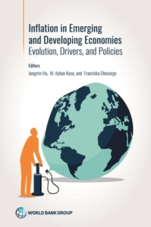 Inflation in emerging inflation in emerging and developing economies and developing economies : evolution, drivers, and policies, Paperback / softback Book