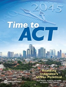 Time to act : realizing Indonesia's urban potential, Paperback / softback Book
