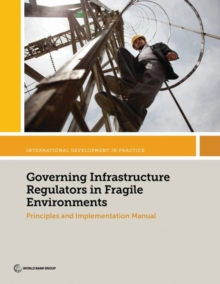 Governing Infrastructure Regulators in Fragile Environments : Principles and Implementation Manual, Paperback / softback Book