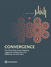 Convergence : five critical steps toward integrating lagging and leading areas in the Middle East and North Africa, Paperback / softback Book
