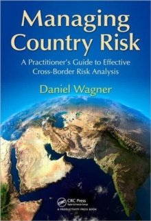 Managing Country Risk : A Practitioner's Guide to Effective Cross-Border Risk Analysis, Hardback Book