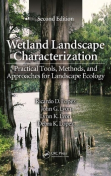 Wetland Landscape Characterization : Practical Tools, Methods, and Approaches for Landscape Ecology, Second Edition, Hardback Book