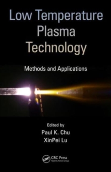 Low Temperature Plasma Technology : Methods and Applications, Hardback Book