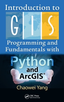 Introduction to GIS Programming and Fundamentals with Python and ArcGIS (R), Hardback Book