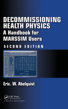 Decommissioning Health Physics : A Handbook for MARSSIM Users, Second Edition, Hardback Book