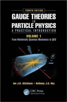 Gauge Theories in Particle Physics: A Practical Introduction, Volume 1 : From Relativistic Quantum Mechanics to QED, Fourth Edition, Hardback Book
