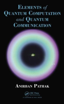 Elements of Quantum Computation and Quantum Communication, Hardback Book