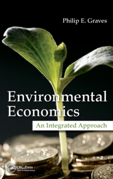 Environmental Economics : An Integrated Approach, Hardback Book