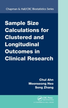 Sample Size Calculations for Clustered and Longitudinal Outcomes in Clinical Research, Hardback Book