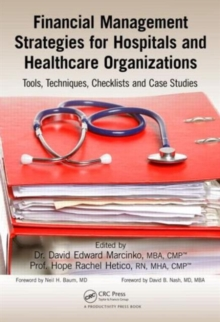 Financial Management Strategies for Hospitals and Healthcare Organizations : Tools, Techniques, Checklists and Case Studies, Hardback Book