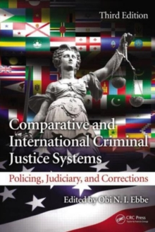 Comparative and International Criminal Justice Systems : Policing, Judiciary, and Corrections, Third Edition, Hardback Book