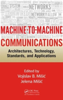 Machine-to-Machine Communications : Architectures, Technology, Standards, and Applications, Hardback Book