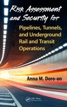 Risk Assessment and Security for Pipelines, Tunnels, and Underground Rail and Transit Operations, Hardback Book