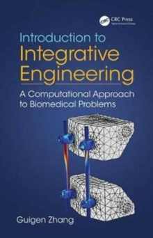 Introduction to Integrative Engineering : A Computational Approach to Biomedical Problems, Hardback Book