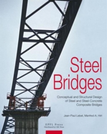 Steel Bridges : Conceptual and Structural Design of Steel and Steel-Concrete Composite Bridges, Hardback Book
