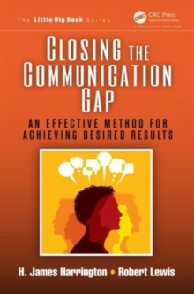 Closing the Communication Gap : An Effective Method for Achieving Desired Results, Paperback / softback Book