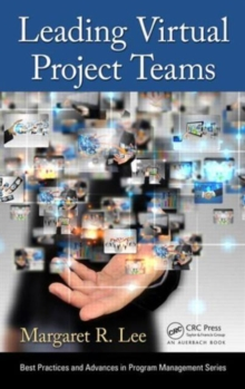 Leading Virtual Project Teams : Adapting Leadership Theories and Communications Techniques to 21st Century Organizations, Hardback Book