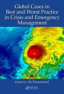Global Cases in Best and Worst Practice in Crisis and Emergency Management, Hardback Book