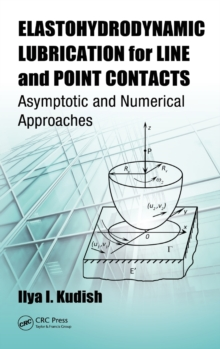 Elastohydrodynamic Lubrication for Line and Point Contacts : Asymptotic and Numerical Approaches, Hardback Book