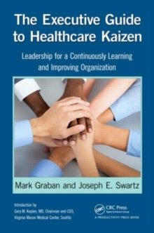 The Executive Guide to Healthcare Kaizen : Leadership for a Continuously Learning and Improving Organization, PDF eBook